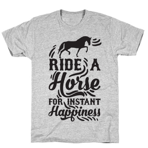 Ride A Horse For Instant Happiness T-Shirt