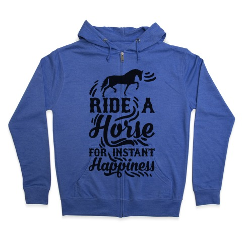 Ride A Horse For Instant Happiness Zip Hoodie