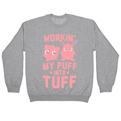 Workin' My Puff Into Tuff Pullover