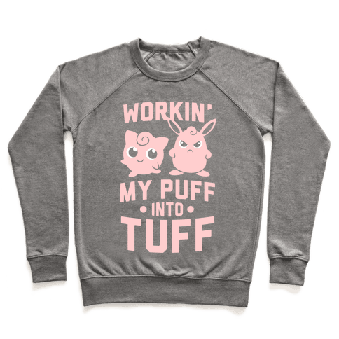 Workin' My Puff Into Tuff Pullover