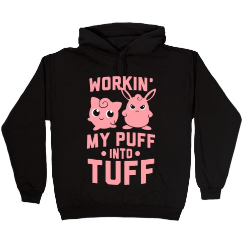 Workin' My Puff Into Tuff Hooded Sweatshirt
