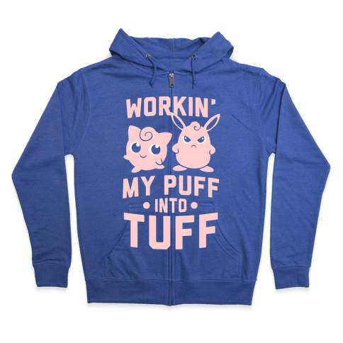 Workin' My Puff Into Tuff Zip Hoodie