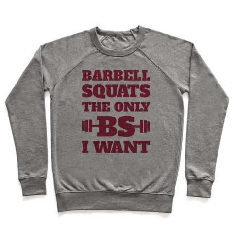 Barbell Squats The Only BS I Want Pullover