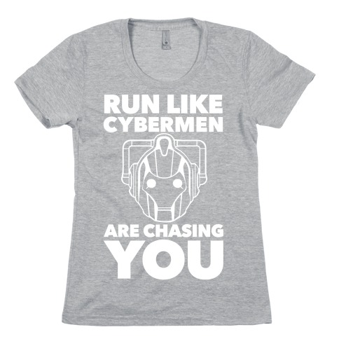 Run Like Cybermen Are Chasing You Womens T-Shirt