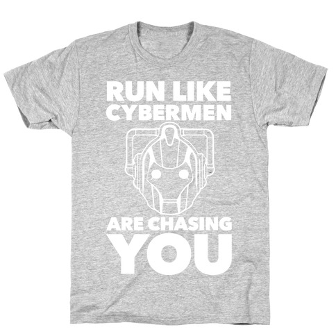 Run Like Cybermen Are Chasing You T-Shirt