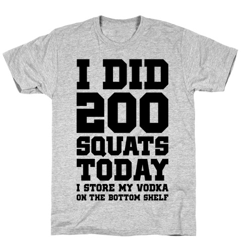 I Did 200 Squats Today Vodka T-Shirt