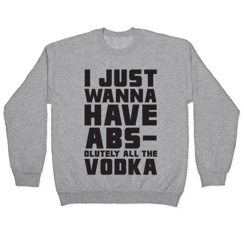 I Just Want To Have Abs...olutely All The Vodka Pullover