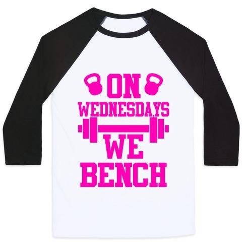 On Wednesdays We Bench Baseball Tee