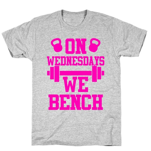 On Wednesdays We Bench T-Shirt