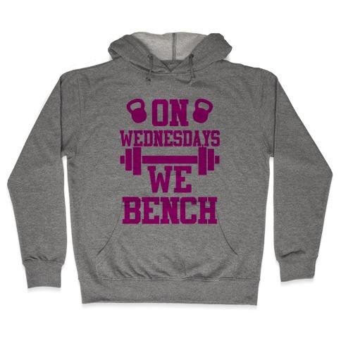 On Wednesdays We Bench Hooded Sweatshirt