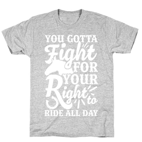 You Gotta Fight For Your Right To Ride All Day T-Shirt