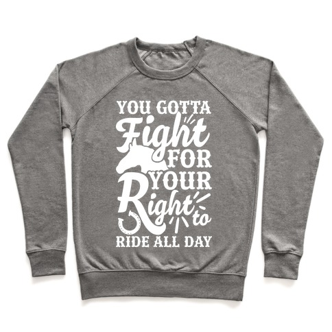 You Gotta Fight For Your Right To Ride All Day Pullover