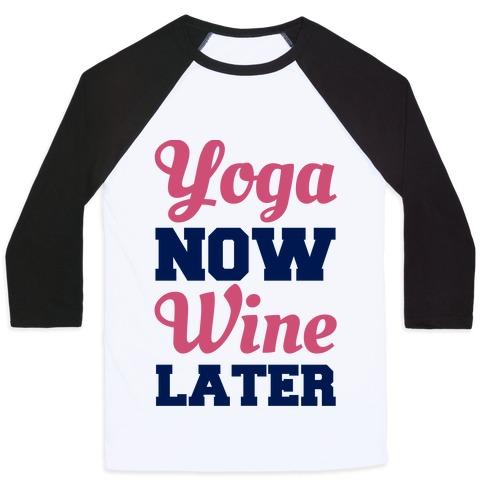 Yoga Now Wine Later Baseball Tee