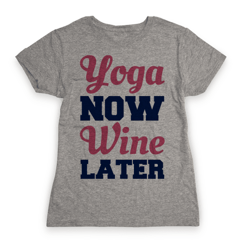 Yoga Now Wine Later Womens T-Shirt