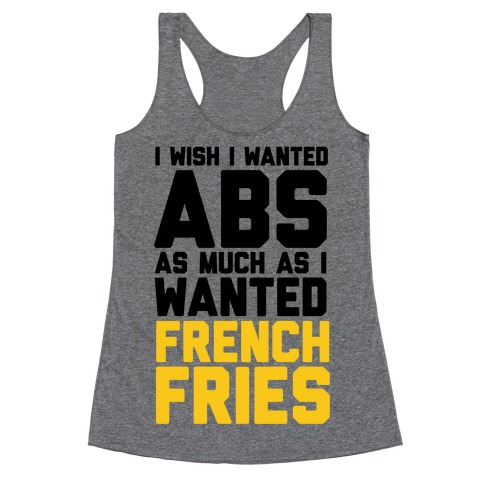 I Wish I Wanted Abs As Much As I Wanted French Fries Racerback Tank Top
