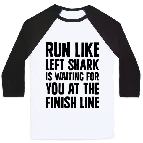 Run Like Left Shark Is Waiting For You At The Finish Line Baseball Tee