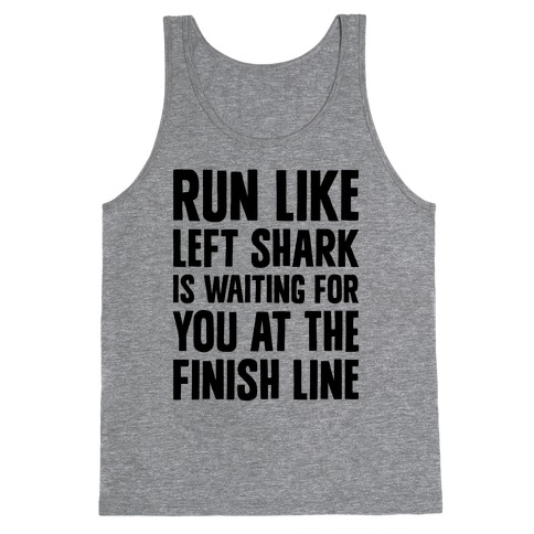 Run Like Left Shark Is Waiting For You At The Finish Line Tank Top