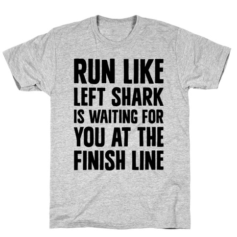 Run Like Left Shark Is Waiting For You At The Finish Line T-Shirt