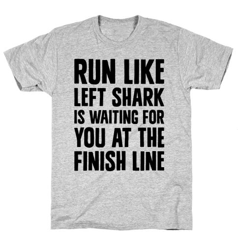 Run Like Left Shark Is Waiting For You At The Finish Line Mens T-Shirt