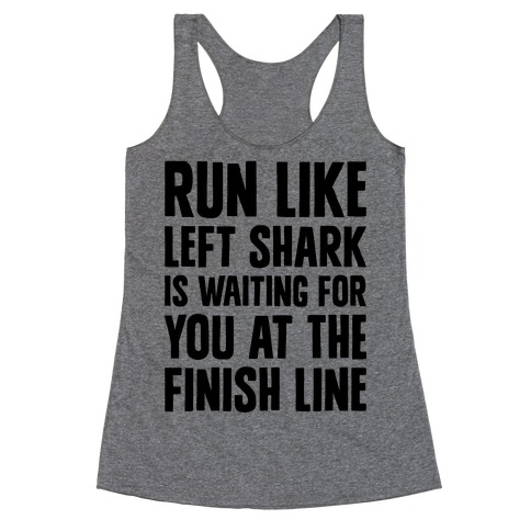 Run Like Left Shark Is Waiting For You At The Finish Line Racerback Tank Top