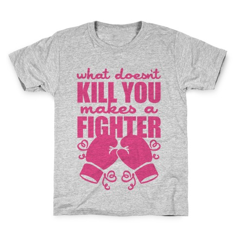 What Doesn't Kill You Makes A Fighter (Pink) Kids T-Shirt