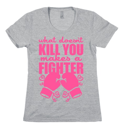 What Doesn't Kill You Makes A Fighter (Pink) Womens T-Shirt