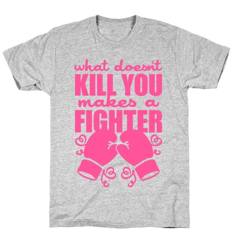 What Doesn't Kill You Makes A Fighter (Pink) T-Shirt