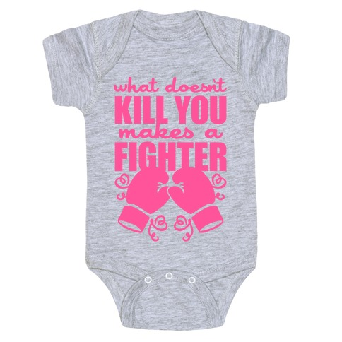 What Doesn't Kill You Makes A Fighter (Pink) Baby Onesy