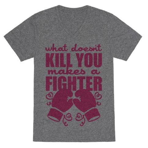 What Doesn't Kill You Makes A Fighter (Pink) V-Neck Tee Shirt