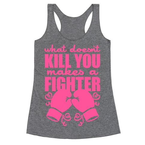 What Doesn't Kill You Makes A Fighter (Pink) Racerback Tank Top