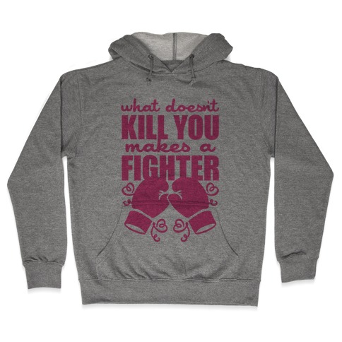 What Doesn't Kill You Makes A Fighter (Pink) Hooded Sweatshirt