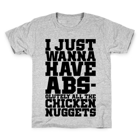 I Just Want Abs-olutely All The Chicken Nuggets Kids T-Shirt