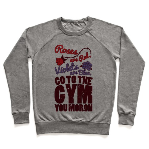 Roses Are Red Violets Are Blue Go To The Gym You Moron Pullover