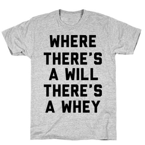 Where There's A Will, There's A Whey T-Shirt