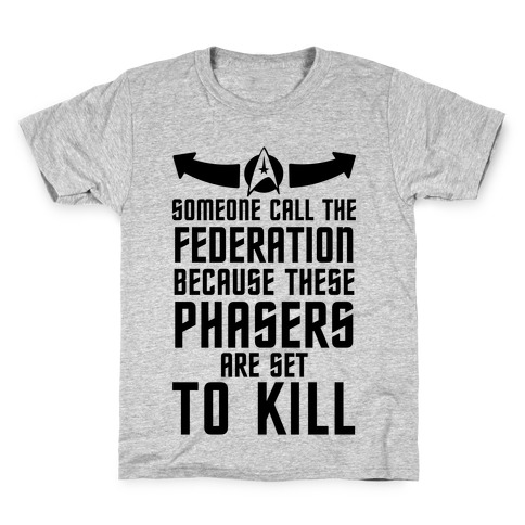 Call The Federation Because These Phasers Are Set To Kill Kids T-Shirt