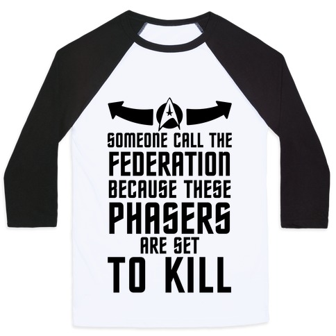 Call The Federation Because These Phasers Are Set To Kill Baseball Tee