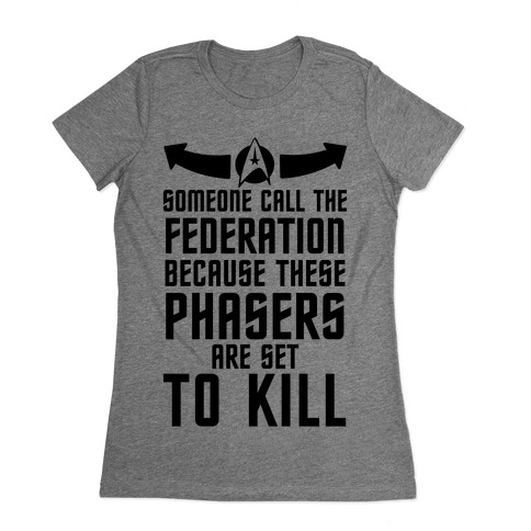 Call The Federation Because These Phasers Are Set To Kill Womens T-Shirt