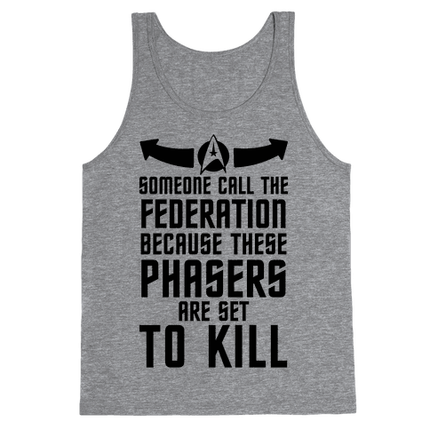Call The Federation Because These Phasers Are Set To Kill Tank Top