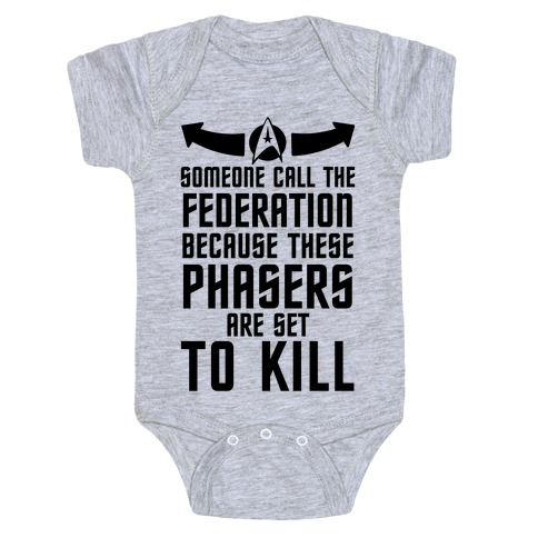 Call The Federation Because These Phasers Are Set To Kill Baby Onesy