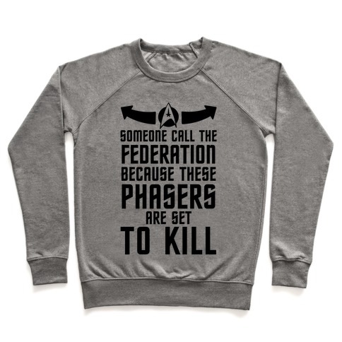 Call The Federation Because These Phasers Are Set To Kill Pullover