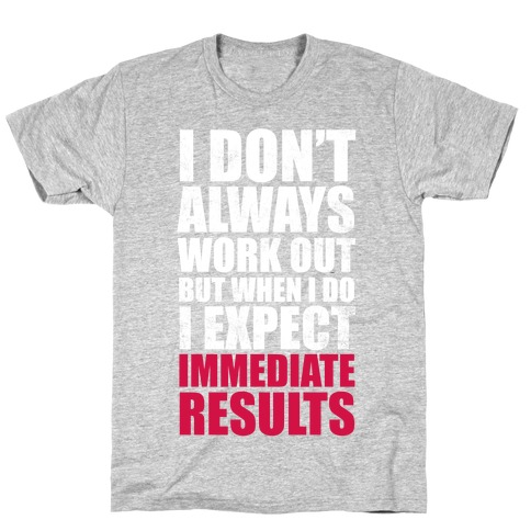 I Don't Always Work Out But When I Do I Expect Immediate Results (White Ink) T-Shirt