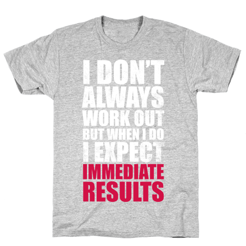 I Don't Always Work Out But When I Do I Expect Immediate Results (White Ink) Mens T-Shirt