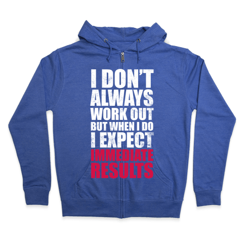 I Don't Always Work Out But When I Do I Expect Immediate Results (White Ink) Zip Hoodie