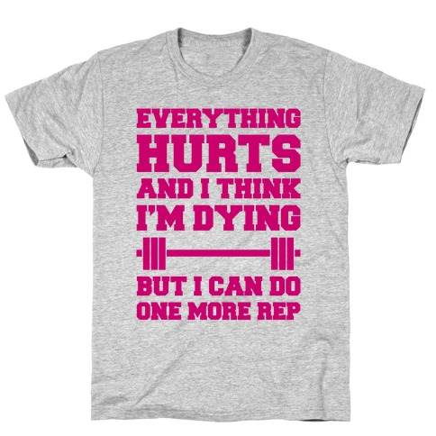 Everything Hurts and I Think I'm Dying T-Shirt