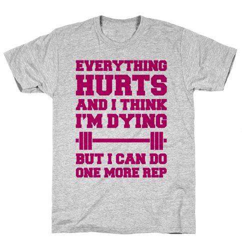 Everything Hurts and I Think I'm Dying Mens/Unisex T-Shirt