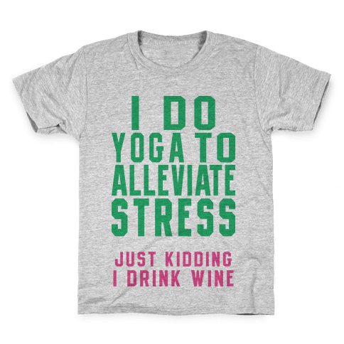 I Do Yoga To Alleviate Stress Kids T-Shirt
