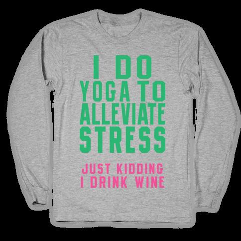 I Do Yoga To Alleviate Stress Long Sleeve T-Shirt