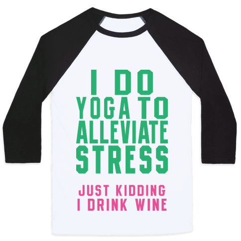 I Do Yoga To Alleviate Stress Baseball Tee