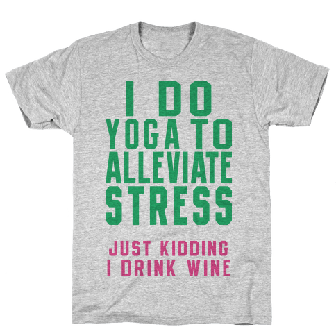 I Do Yoga To Alleviate Stress Mens/Unisex T-Shirt