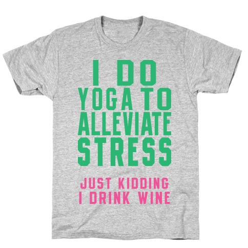 I Do Yoga To Alleviate Stress T-Shirt